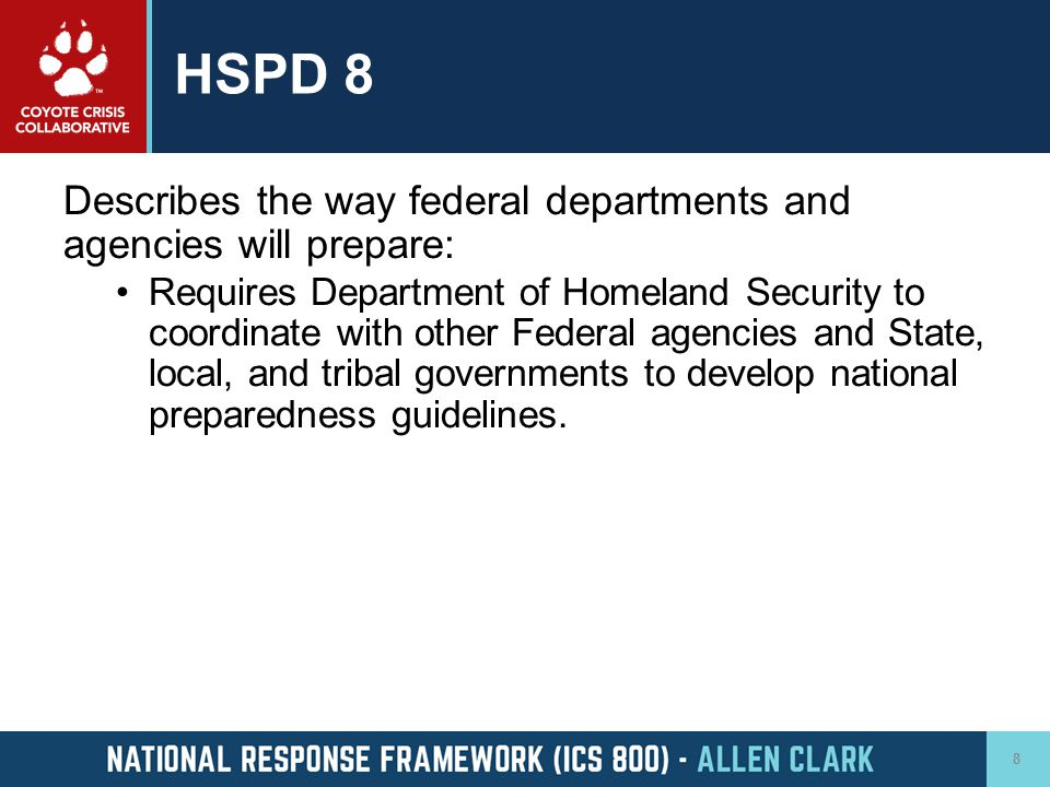 HSPD 8 Describes the way federal departments and agencies will prepare: