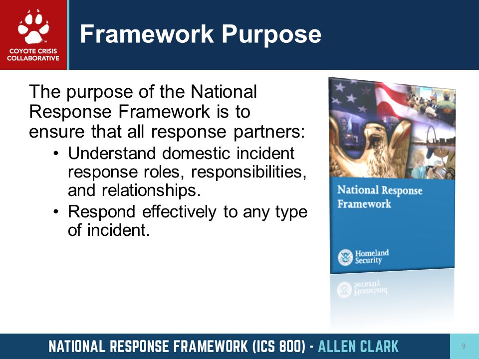 Framework Purpose The purpose of the National Response Framework is to ensure that all response partners: