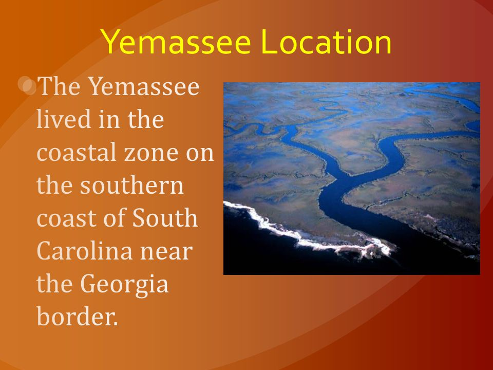 Yemassee Location The Yemassee lived in the coastal zone on the southern coast of South Carolina near the Georgia border.