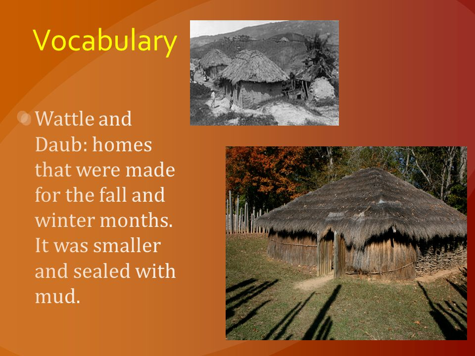 Vocabulary Wattle and Daub: homes that were made for the fall and winter months.