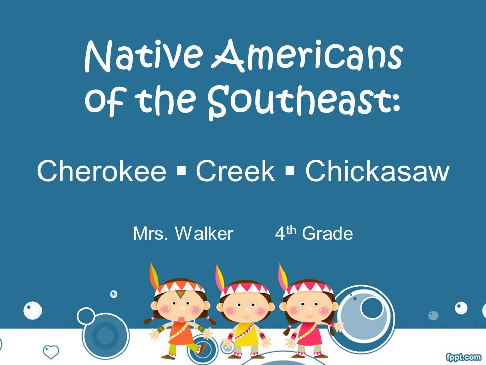 Native Americans of the Southeast: Cherokee  Creek  Chickasaw