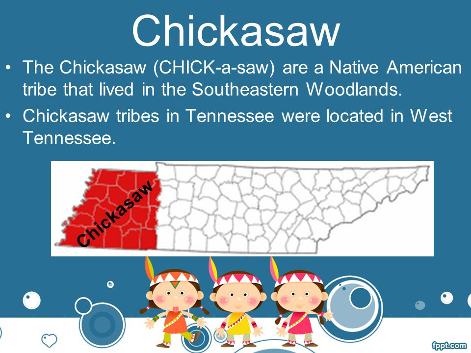 Chickasaw The Chickasaw (CHICK-a-saw) are a Native American tribe that lived in the Southeastern Woodlands.
