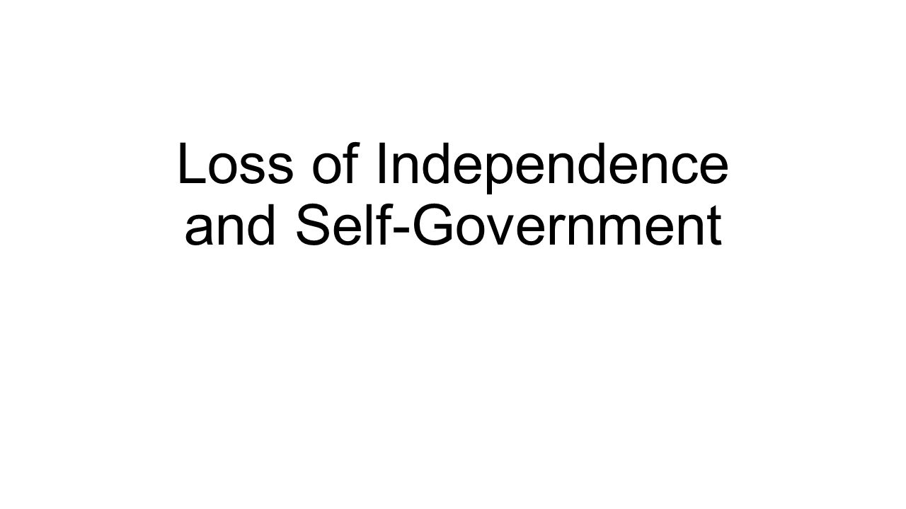 Loss of Independence and Self-Government