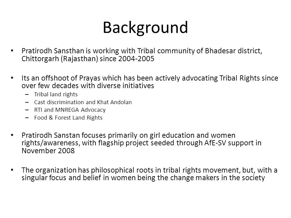 Background Pratirodh Sansthan is working with Tribal community of Bhadesar district, Chittorgarh (Rajasthan) since 2004-2005.