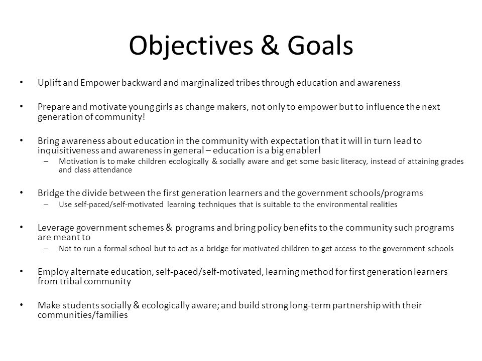 Objectives & Goals Uplift and Empower backward and marginalized tribes through education and awareness.