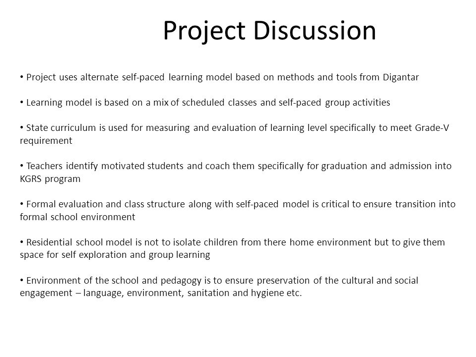 Project Discussion Project uses alternate self-paced learning model based on methods and tools from Digantar.