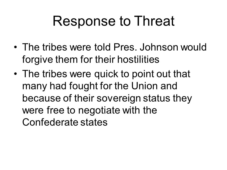 Response to Threat The tribes were told Pres. Johnson would forgive them for their hostilities.