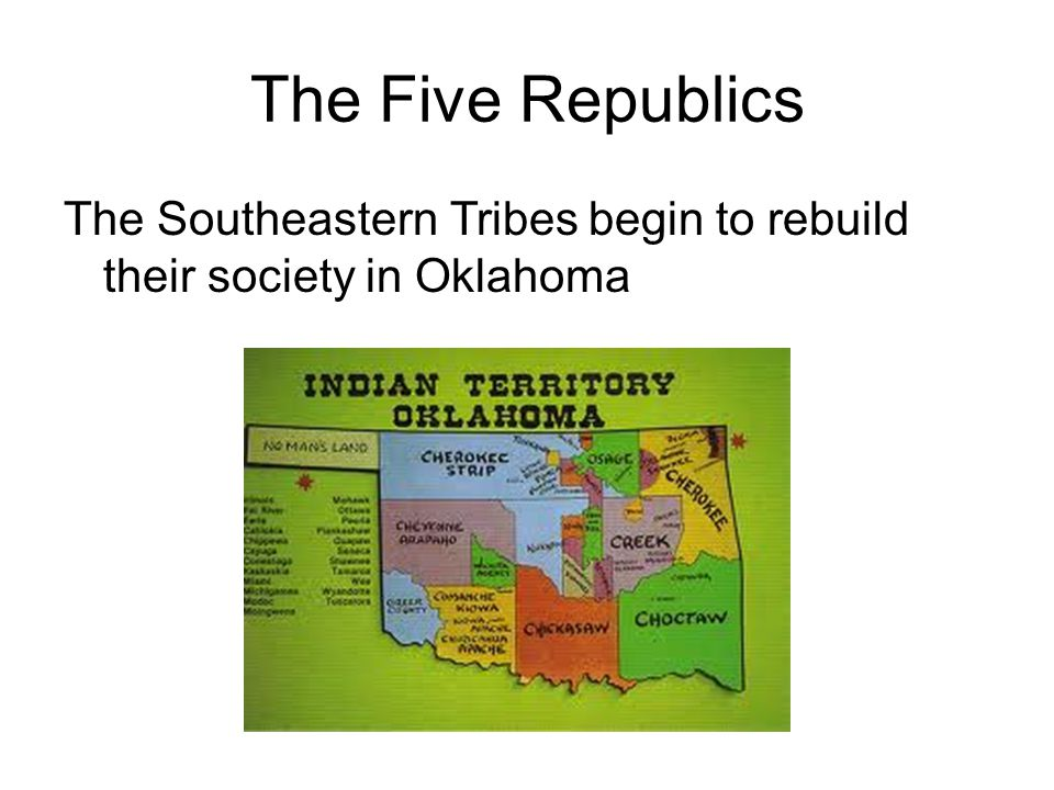 The Five Republics The Southeastern Tribes begin to rebuild their society in Oklahoma