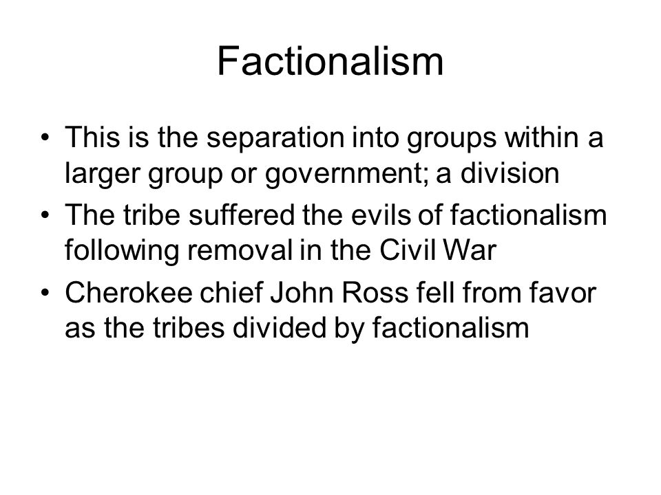 Factionalism This is the separation into groups within a larger group or government; a division.