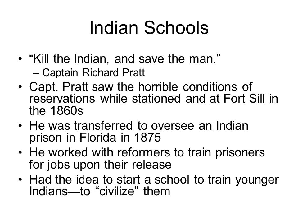 Indian Schools Kill the Indian, and save the man.