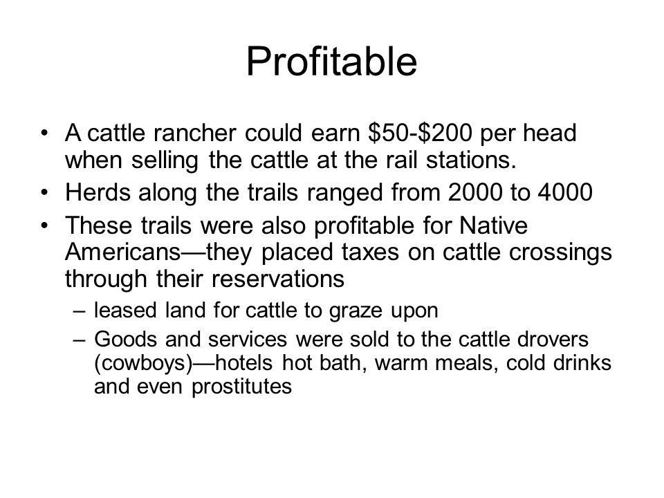 Profitable A cattle rancher could earn $50-$200 per head when selling the cattle at the rail stations.