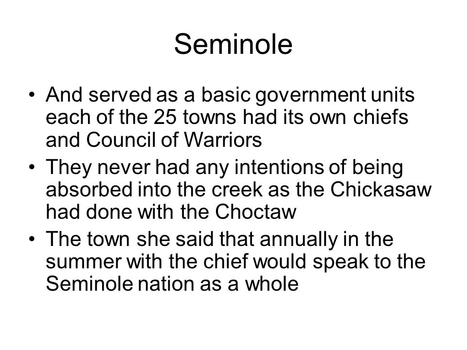 Seminole And served as a basic government units each of the 25 towns had its own chiefs and Council of Warriors.