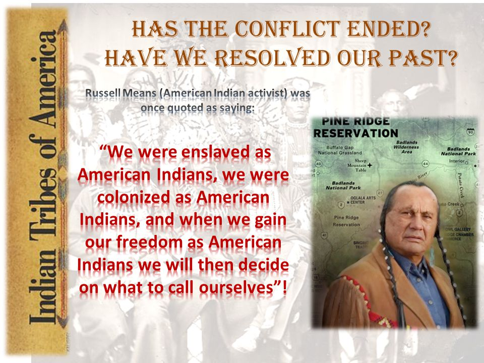 Russell Means (American Indian activist) was once quoted as saying: