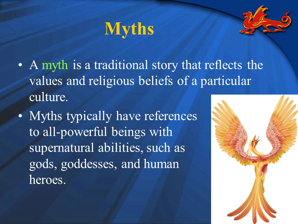 Myths A myth is a traditional story that reflects the values and religious beliefs of a particular culture.