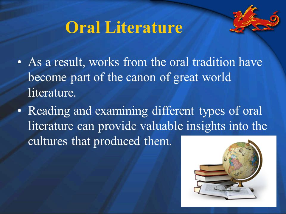 Oral Literature As a result, works from the oral tradition have become part of the canon of great world literature.