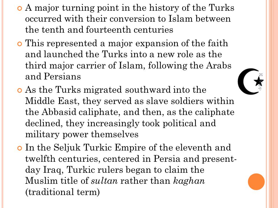 A major turning point in the history of the Turks occurred with their conversion to Islam between the tenth and fourteenth centuries