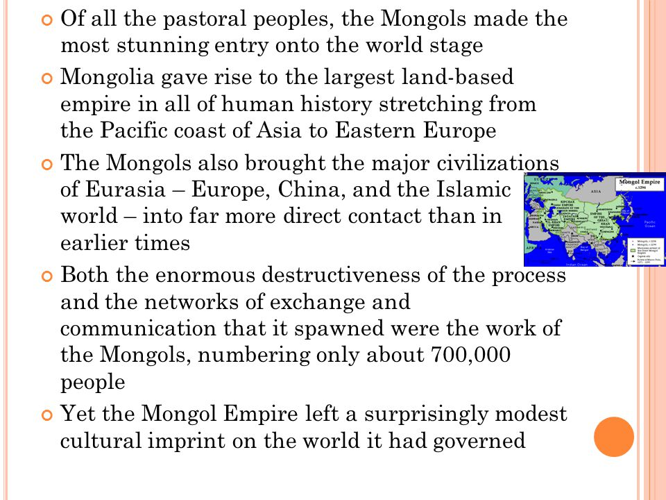 Of all the pastoral peoples, the Mongols made the most stunning entry onto the world stage