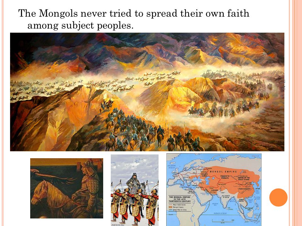 The Mongols never tried to spread their own faith among subject peoples.