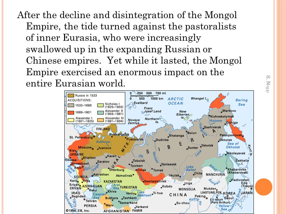 After the decline and disintegration of the Mongol Empire, the tide turned against the pastoralists of inner Eurasia, who were increasingly swallowed up in the expanding Russian or Chinese empires. Yet while it lasted, the Mongol Empire exercised an enormous impact on the entire Eurasian world.