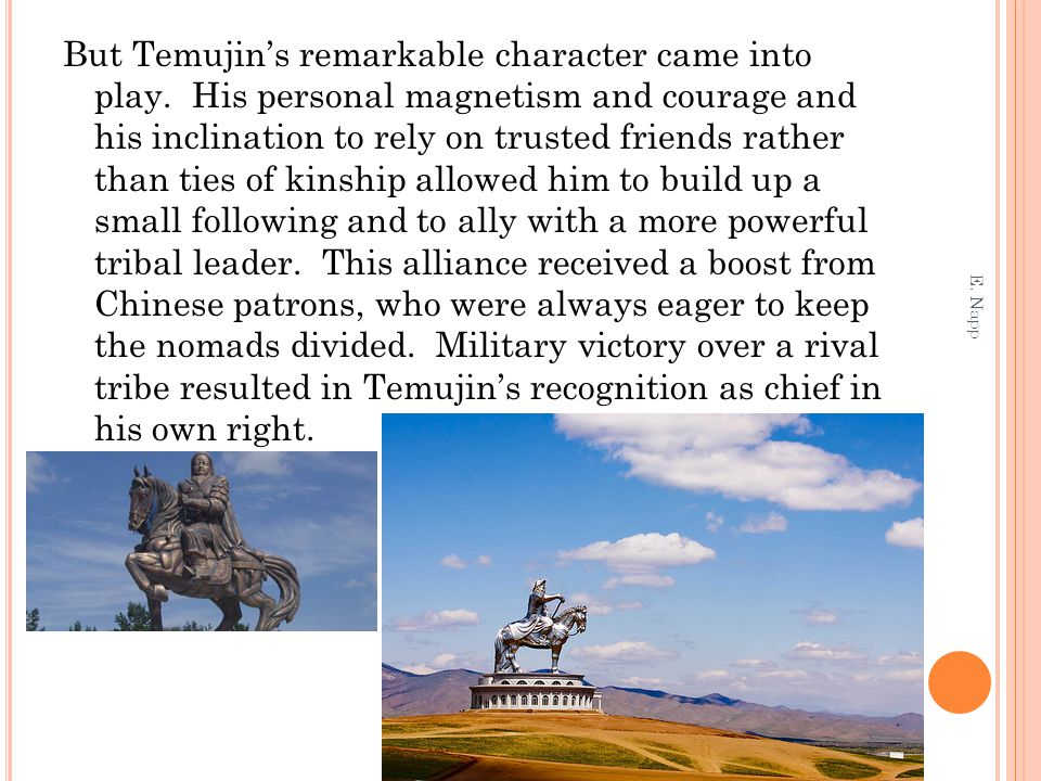 But Temujin's remarkable character came into play