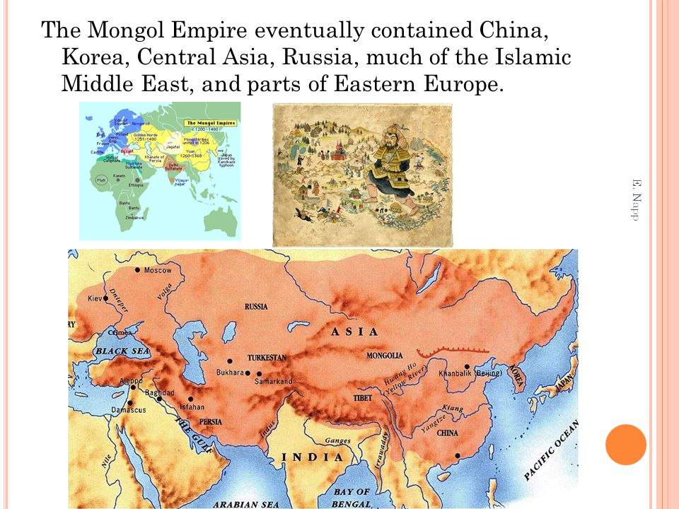 The Mongol Empire eventually contained China, Korea, Central Asia, Russia, much of the Islamic Middle East, and parts of Eastern Europe.