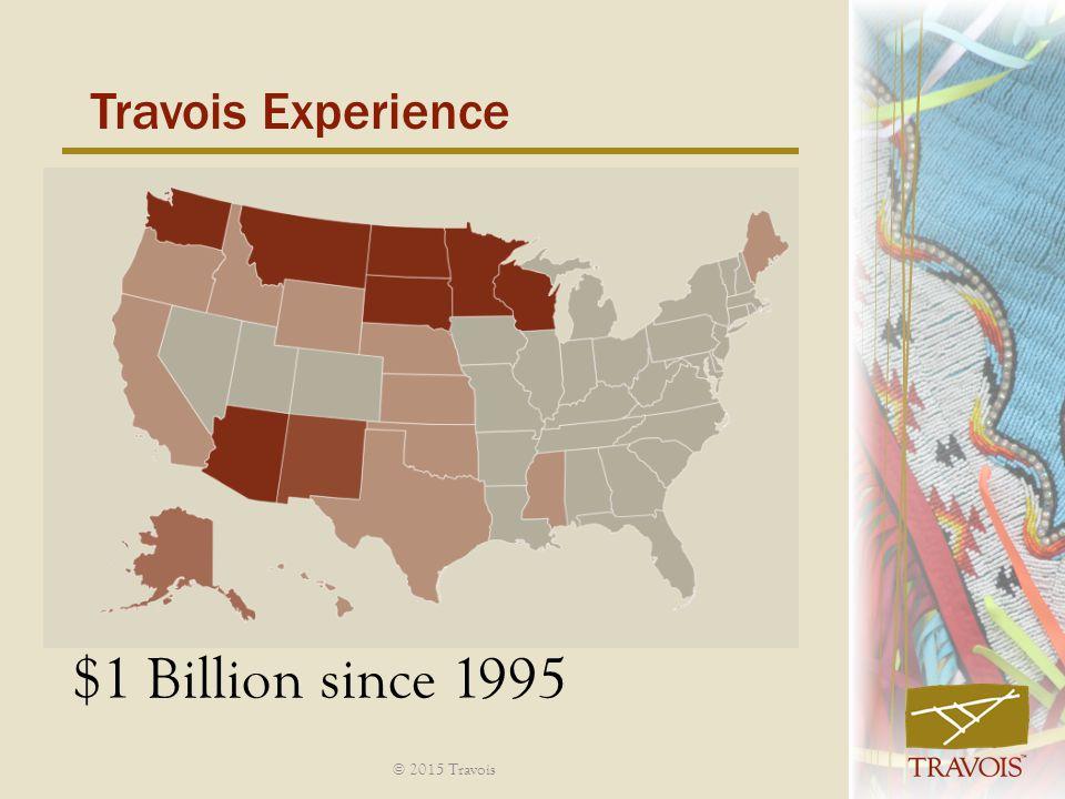 Travois Experience $1 Billion since 1995 © 2015 Travois
