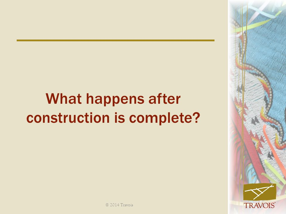 What happens after construction is complete