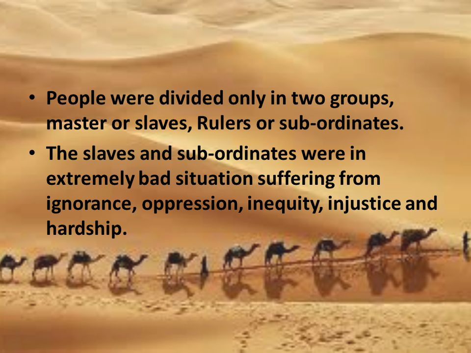 People were divided only in two groups, master or slaves, Rulers or sub-ordinates.