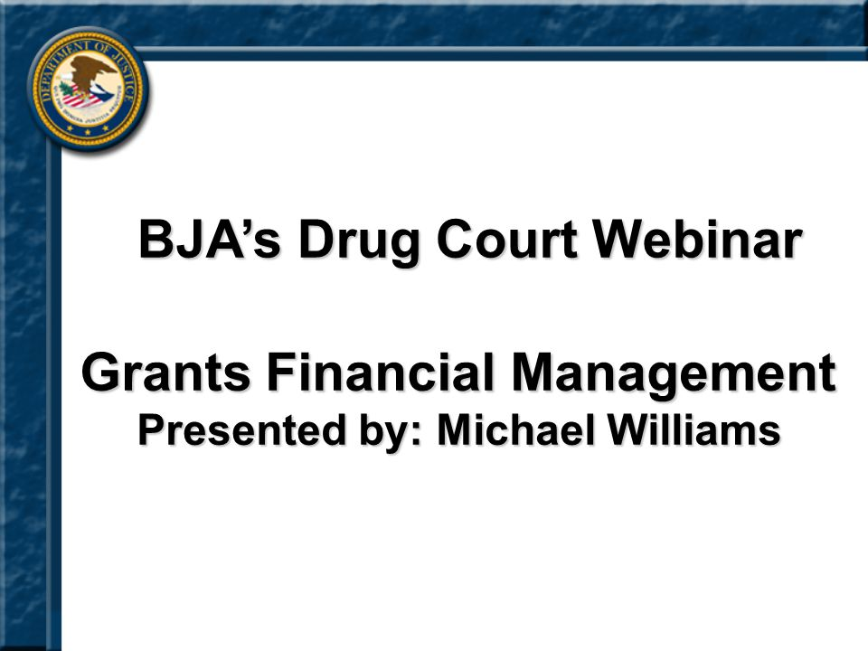 BJA's Drug Court Webinar Presented by: Michael Williams