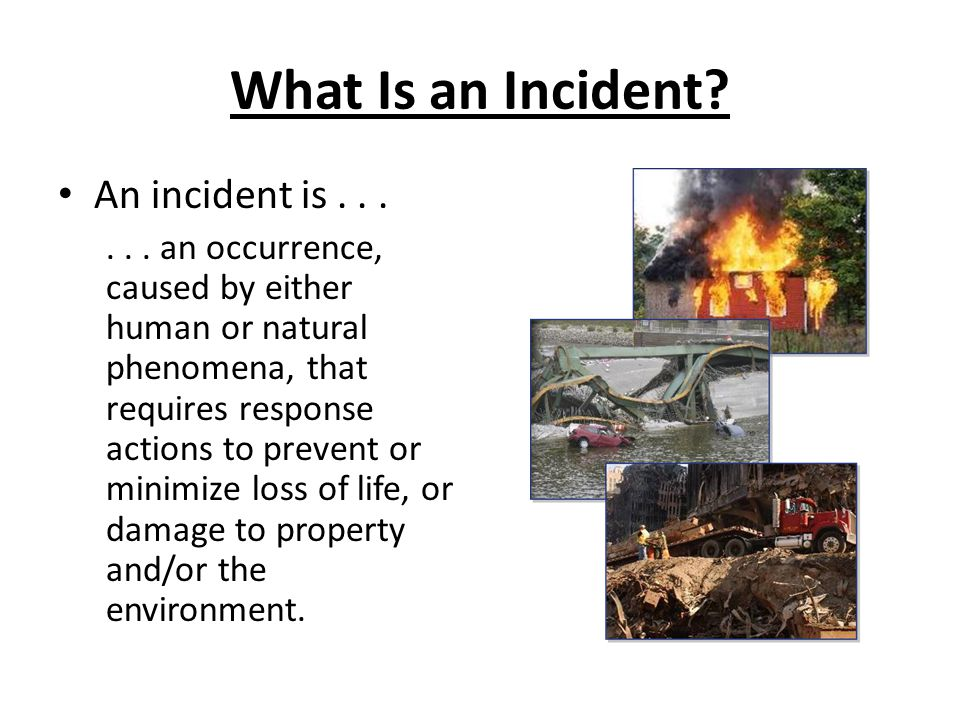 What Is an Incident An incident is . . .