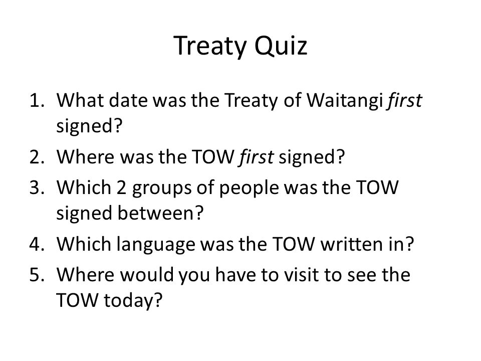 Treaty Quiz What date was the Treaty of Waitangi first signed