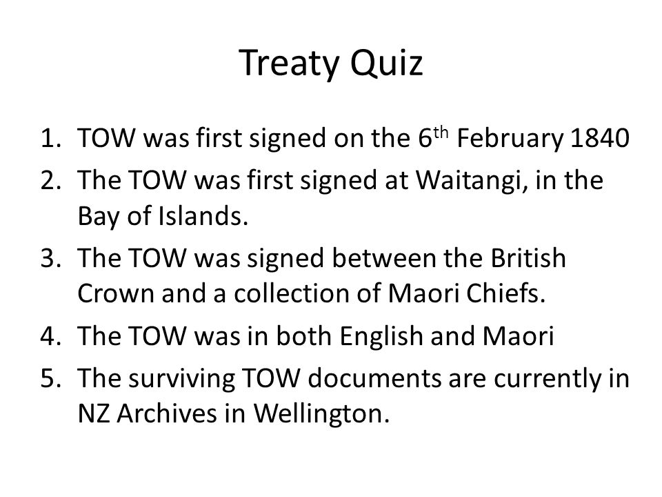 Treaty Quiz TOW was first signed on the 6th February 1840