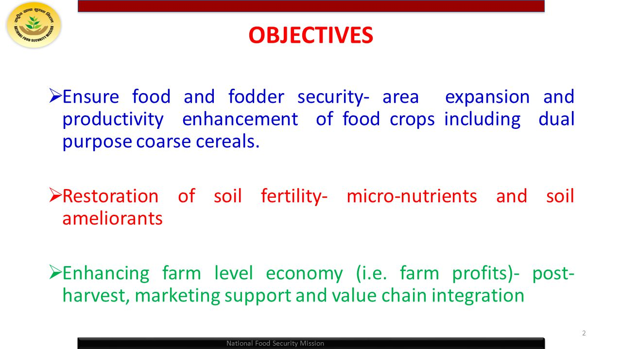 OBJECTIVES Ensure food and fodder security- area expansion and productivity enhancement of food crops including dual purpose coarse cereals.