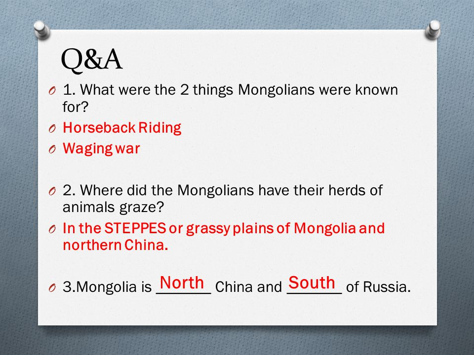 Q&A North South 1. What were the 2 things Mongolians were known for
