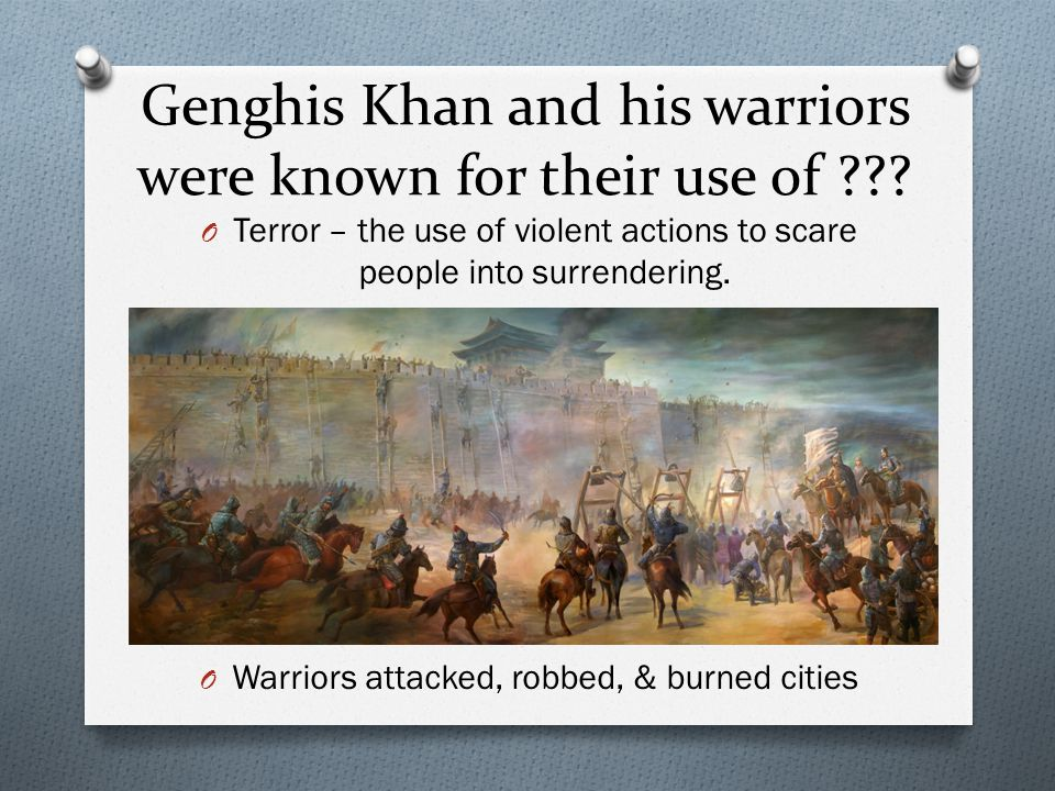 Genghis Khan and his warriors were known for their use of