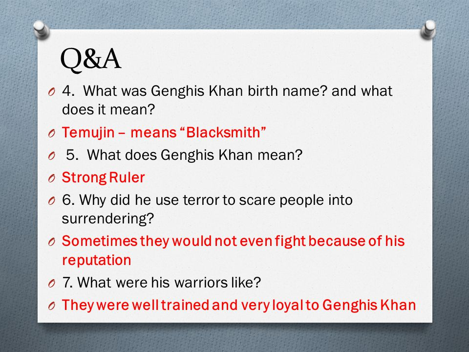 Q&A 4. What was Genghis Khan birth name and what does it mean