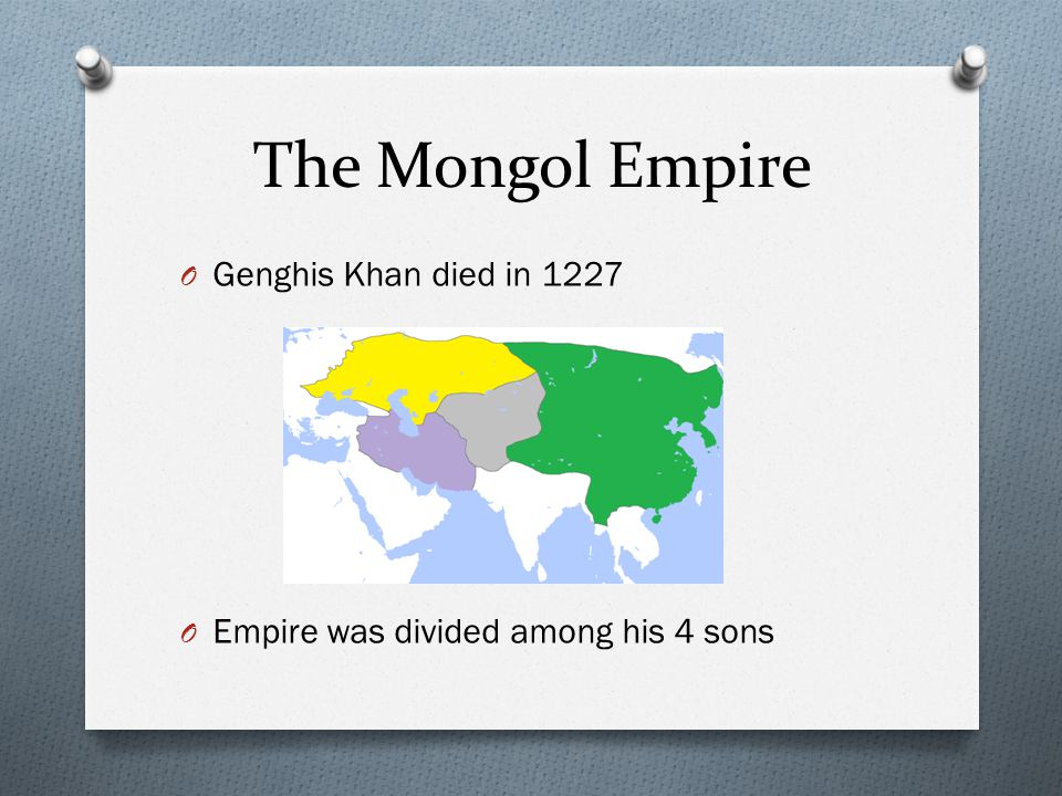 The Mongol Empire Genghis Khan died in 1227