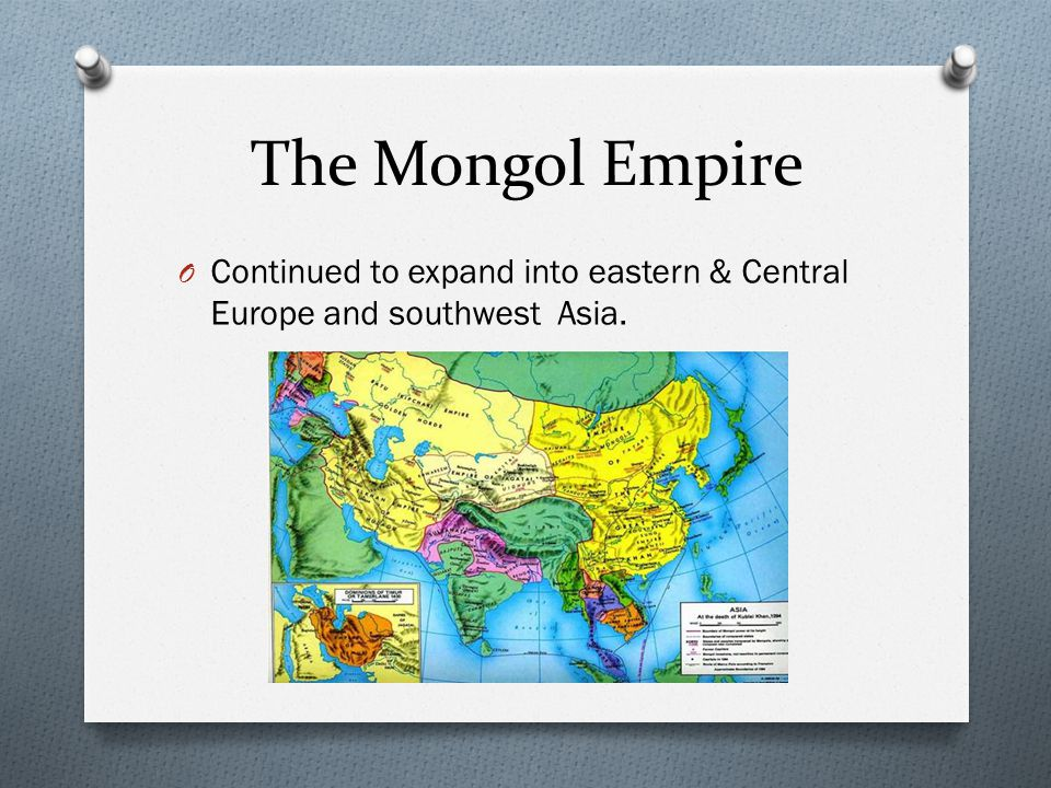 The Mongol Empire Continued to expand into eastern & Central Europe and southwest Asia.