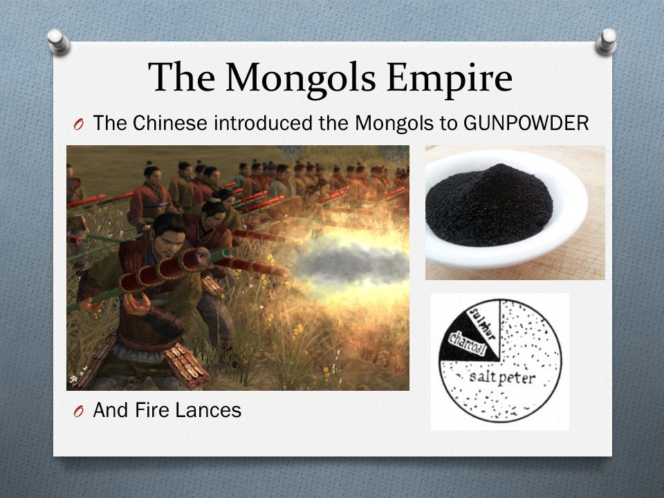 The Mongols Empire The Chinese introduced the Mongols to GUNPOWDER
