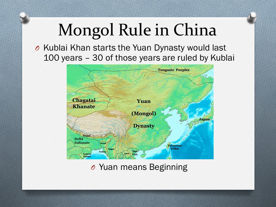 Mongol Rule in China Kublai Khan starts the Yuan Dynasty would last 100 years – 30 of those years are ruled by Kublai.