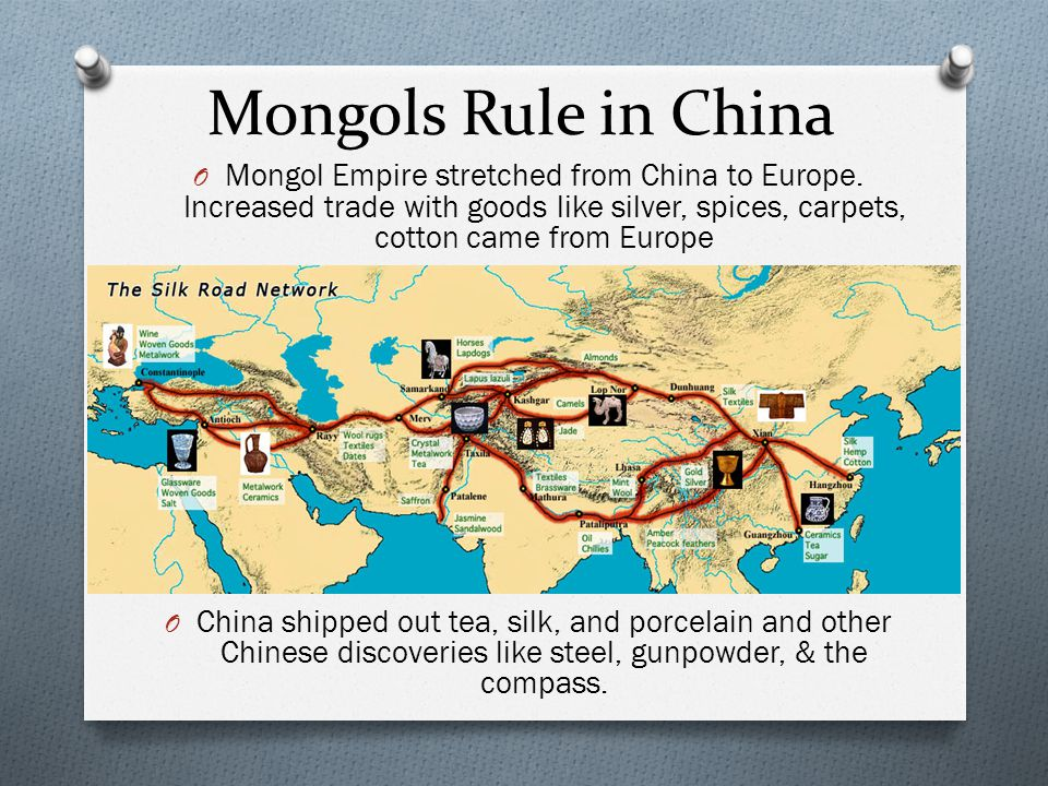 Mongols Rule in China Mongol Empire stretched from China to Europe. Increased trade with goods like silver, spices, carpets, cotton came from Europe.