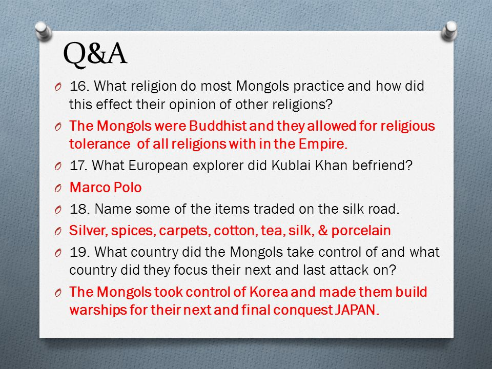 Q&A 16. What religion do most Mongols practice and how did this effect their opinion of other religions