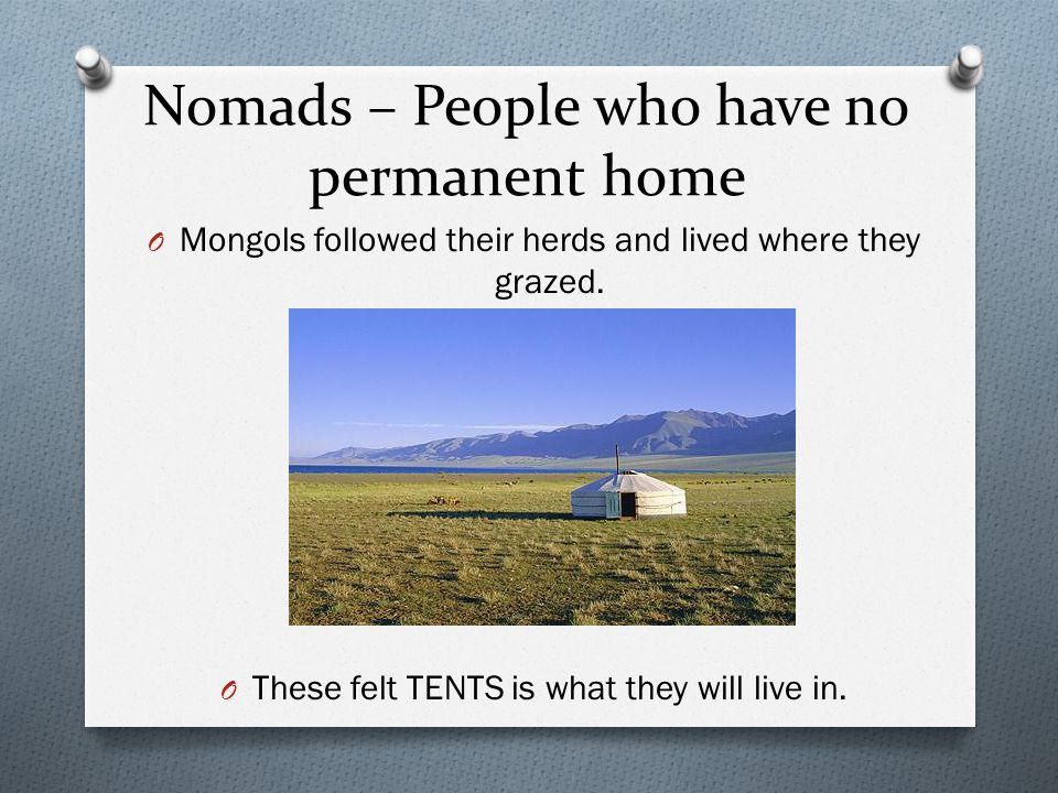 Nomads – People who have no permanent home