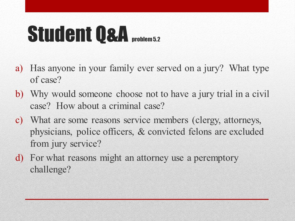 Student Q&A problem 5.2 Has anyone in your family ever served on a jury What type of case