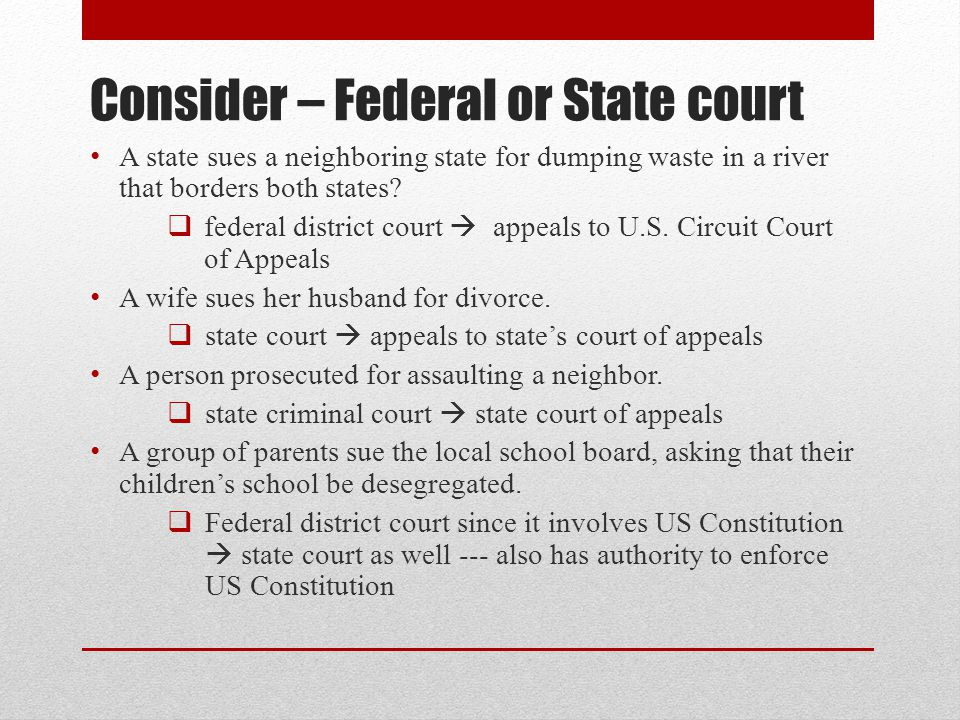 Consider – Federal or State court