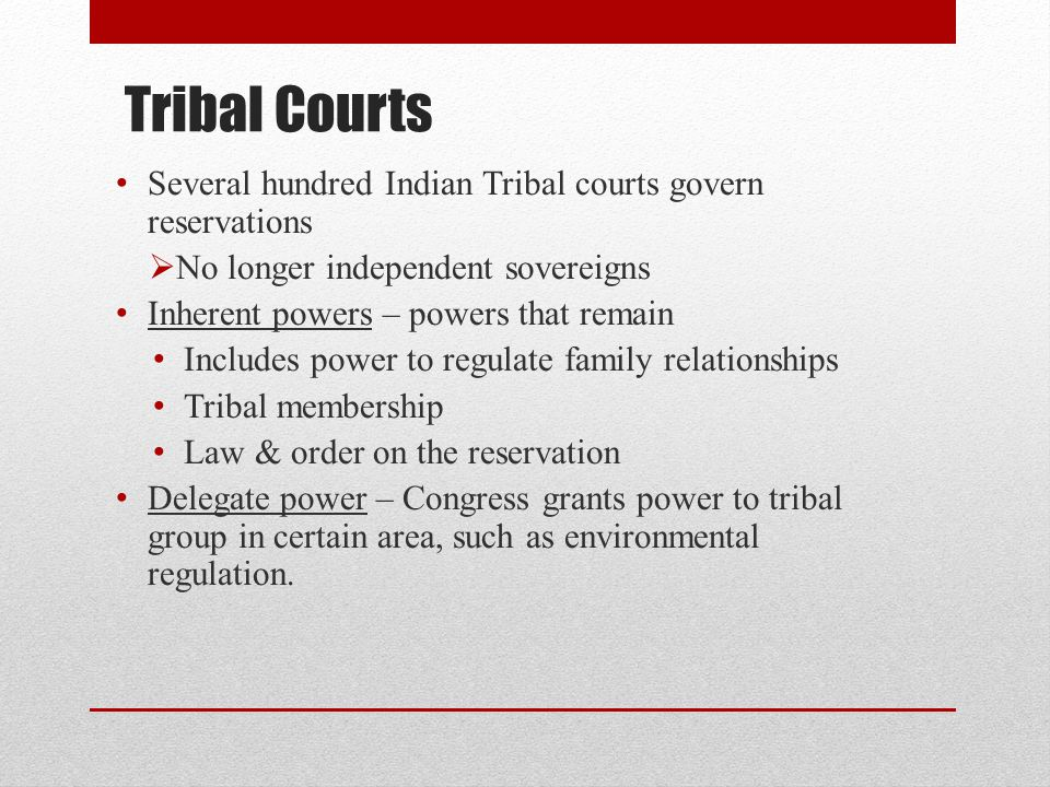 Tribal Courts Several hundred Indian Tribal courts govern reservations