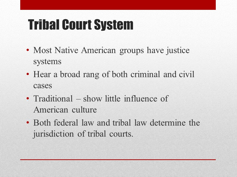 Tribal Court System Most Native American groups have justice systems