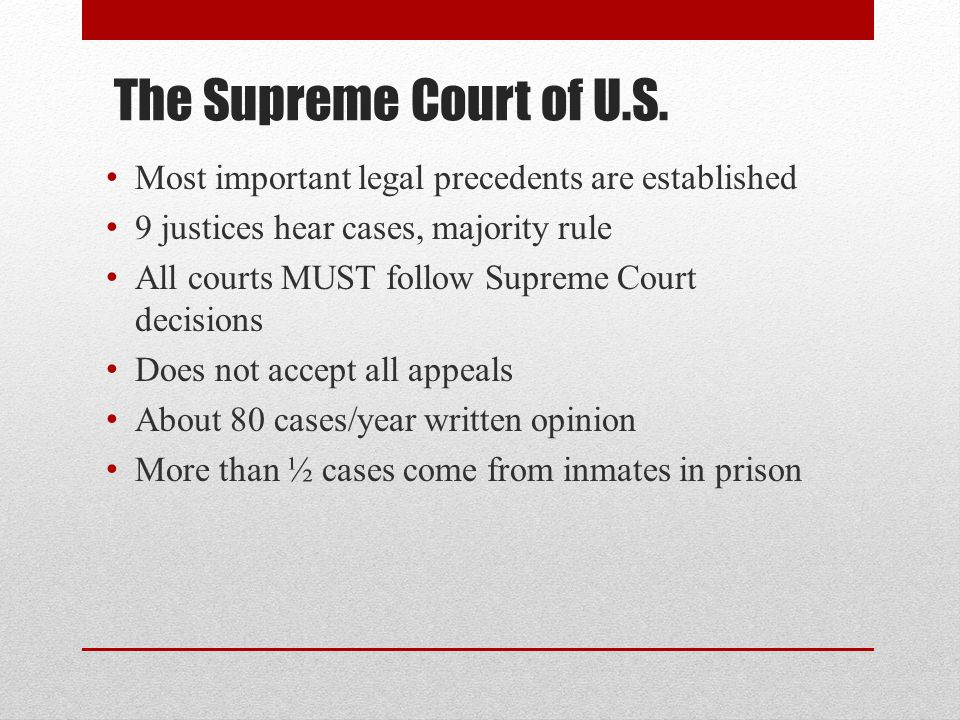 The Supreme Court of U.S. Most important legal precedents are established. 9 justices hear cases, majority rule.