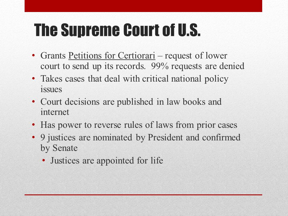 The Supreme Court of U.S. Grants Petitions for Certiorari – request of lower court to send up its records. 99% requests are denied.