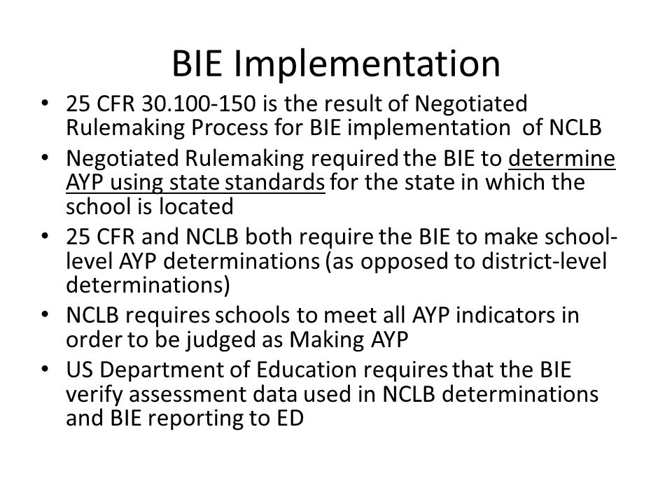BIE Implementation 25 CFR 30.100-150 is the result of Negotiated Rulemaking Process for BIE implementation of NCLB.